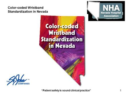 """Patient safety is sound clinical practice""1 Color-coded Wristband Standardization in Nevada."