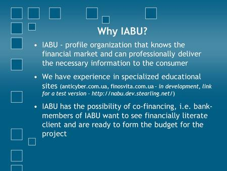 Why IABU? IABU - profile organization that knows the financial market and can professionally deliver the necessary information to the consumer We have.