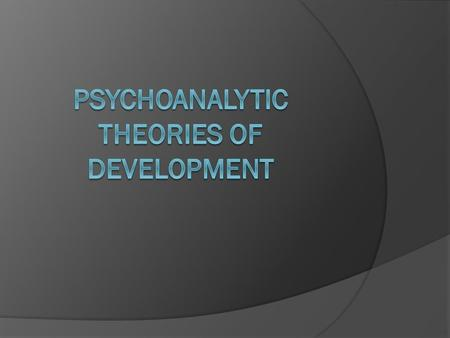 Learning Objectives  In this lesson, you will learn to summarize the history of psychoanalytic theory.  Describe two of the major psychoanalytic theories.