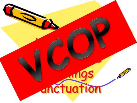Vocabulary Connectives Openings Punctuation. When we write we need to think about many things but one important area to remember is the use of VCOP to.
