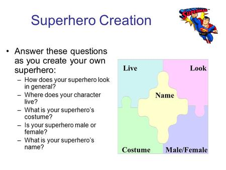 Superhero Creation Answer these questions as you create your own superhero: –How does your superhero look in general? –Where does your character live?