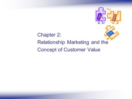 Chapter 2: Relationship Marketing and the Concept of Customer Value.