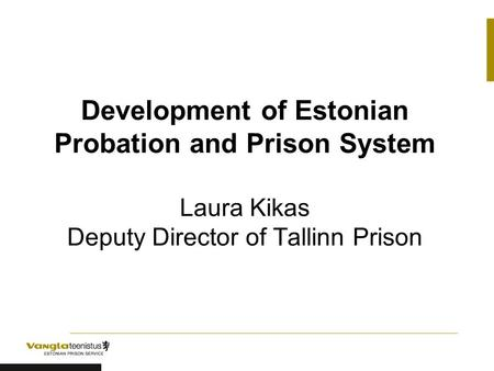 Development of Estonian Probation and Prison System Laura Kikas Deputy Director of Tallinn Prison.