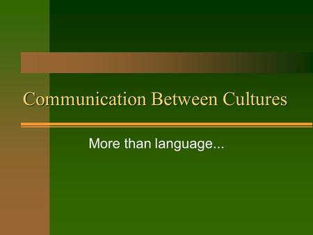 Communication Between Cultures More than language...