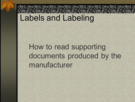 Labels and Labeling How to read supporting documents produced by the manufacturer.