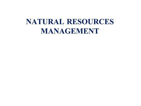 NATURAL RESOURCES MANAGEMENT. 1.INTRODUCTION NR & NRM 2.ECOLOGICAL PRINCIPLES FOR NRM 3.ECOSYSTEM SERVICES 4.CLIMATE CHANGE & NRM.