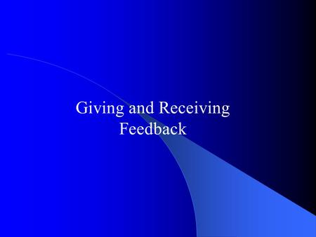 Giving and Receiving Feedback. Aim of session : To give the Manager the basic skills and knowledge to give and receive feedback in the workplace.