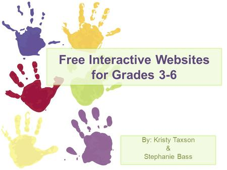 Free Interactive Websites for Grades 3-6 By: Kristy Taxson & Stephanie Bass.