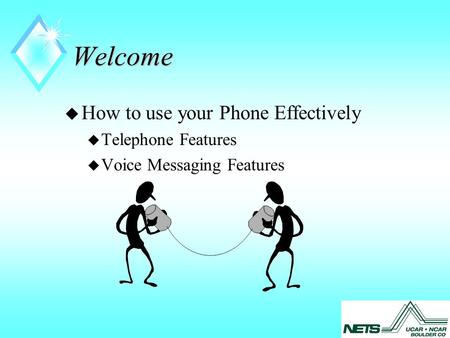 Welcome u How to use your Phone Effectively u Telephone Features u Voice Messaging Features.