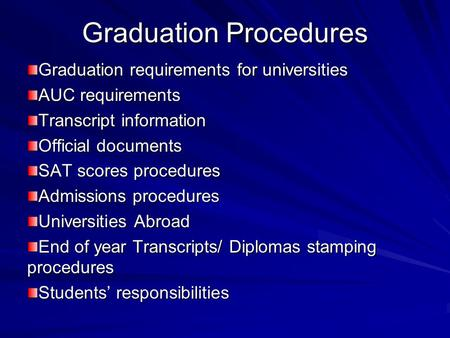 Graduation Procedures Graduation requirements for universities AUC requirements Transcript information Official documents SAT scores procedures Admissions.