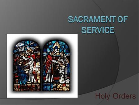 Holy Orders Holy Orders is the sacrament through which the ...