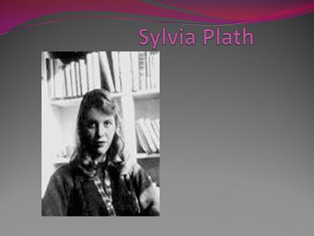 Interesting facts about her life In 1955, the year Plath graduated from Smith College, she won the Glascock Prize with Two Lovers and a Beachcomber by.