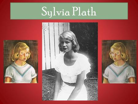 Sylvia Plath. A Product of Her Time Sylvia Plath was a child when the US joined the Second World War and was an adolescent when it ended and dreams of.