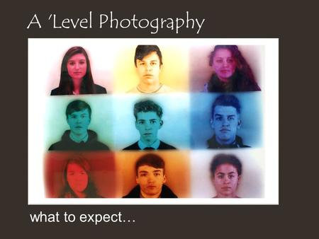 A 'Level Photography what to expect…. Facilities Darkroom (20 enlargers) Digital laboratory – Adobe Photoshop Photographic studio TV studio Video editing.