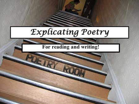 Explicating Poetry For reading and writing!. Poetry is like both Fiction & Drama Consider the poem as a dramatic situation in which a speaker addresses.