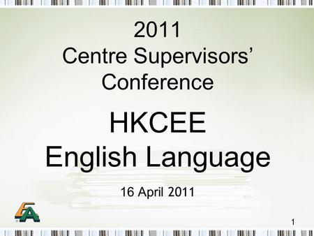 1 2011 Centre Supervisors' Conference HKCEE English Language 16 April 2011.