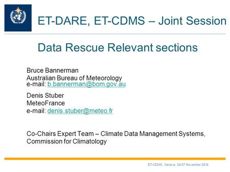 ET-DARE, ET-CDMS – Joint Session Bruce Bannerman Australian Bureau of Meteorology   Denis Stuber MeteoFrance.