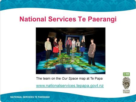 National Services Te Paerangi The team on the Our Space map at Te Papa www.nationalservices.tepapa.govt.nz.