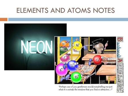 ELEMENTS AND ATOMS NOTES. Matter and Atoms  Matter is anything that takes up space and has mass  There are 4 phases of matter solid, liquid, gas, and.