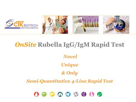 OnSite Rubella IgG/IgM Rapid Test Novel Unique & Only Semi-Quantitative 4-Line Rapid Test.
