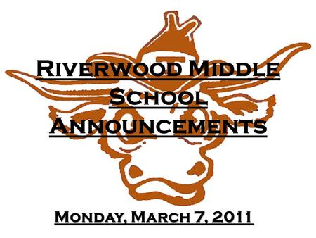 Riverwood Middle School Announcements Monday, March 7, 2011.