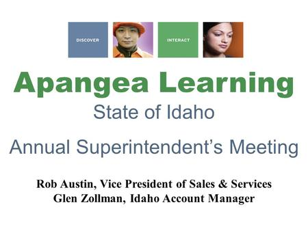 Apangea Learning State of Idaho Annual Superintendent's Meeting Rob Austin, Vice President of Sales & Services Glen Zollman, Idaho Account Manager.