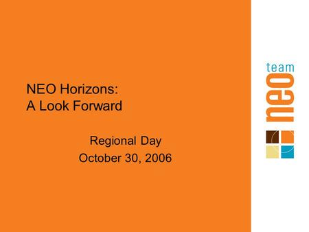 NEO Horizons: A Look Forward Regional Day October 30, 2006.
