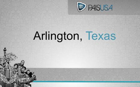 Arlington, Texas. In 2005 the first Pais team in Texas was launched in Arlington. Located in between the Dallas-Forth Worth metroplex, the area was a.