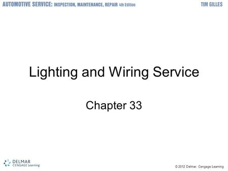 © 2012 Delmar, Cengage Learning Lighting and Wiring Service Chapter 33.