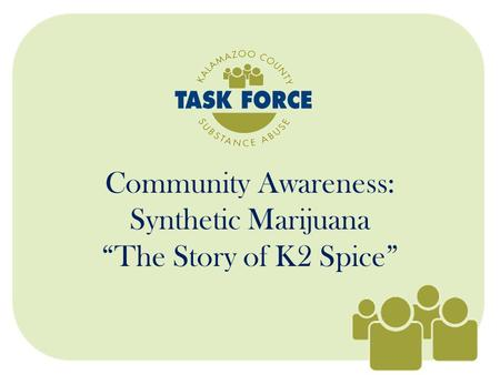 "Community Awareness: Synthetic Marijuana ""The Story of K2 Spice"""