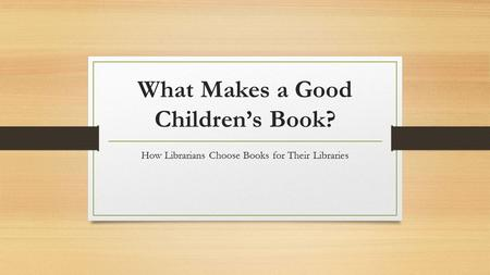 What Makes a Good Children's Book? How Librarians Choose Books for Their Libraries.