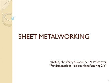 "SHEET METALWORKING ©2002 John Wiley & Sons, Inc. M. P. Groover, ""Fundamentals of Modern Manufacturing 2/e"""