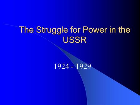 The Struggle for Power in the USSR 1924 - 1929. When Lenin died in 1924 there were three main contenders to replace him as the head of the Soviet Union.