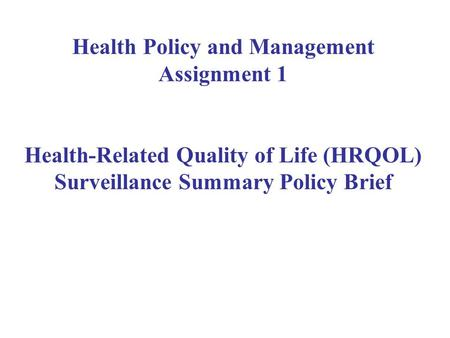 Health Policy and Management Assignment 1 Health-Related Quality of Life (HRQOL) Surveillance Summary Policy Brief.