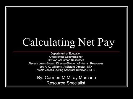 Calculating Net Pay Department of Education Office of the Commissioner Division of Human Resources Alscess Lewis-Brown, Director-Division of Human Resources.
