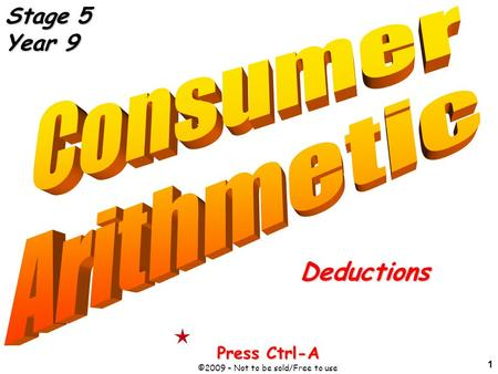 1 Deductions Press Ctrl-A ©2009 – Not to be sold/Free to use Stage 5 Year 9.
