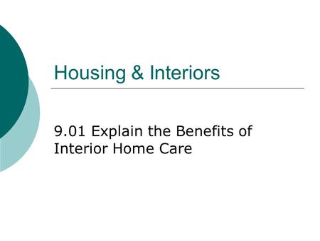 Housing & Interiors 9.01 Explain the Benefits of Interior Home Care.
