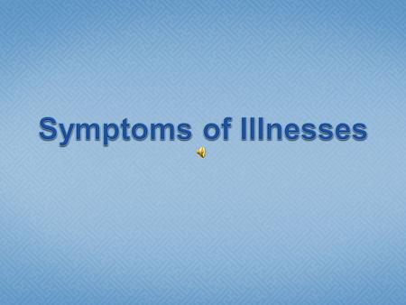Which illness is it? Strep throat Symptoms FeverSore throat.