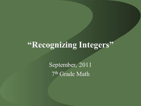 """Recognizing Integers"" September, 2011 7 th Grade Math."