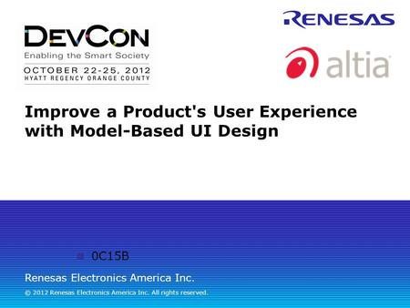 Renesas Electronics America Inc. © 2012 Renesas Electronics America Inc. All rights reserved. Improve a Product's User Experience with Model-Based UI Design.