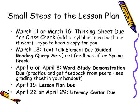 Small Steps to the Lesson Plan March 11 or March 16: Thinking Sheet Due for Class Check (add to syllabus; meet with me if want) – type to keep a copy for.