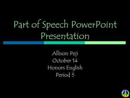 Part of Speech PowerPoint Presentation Allison Peji October 14 Honors English Period 5.