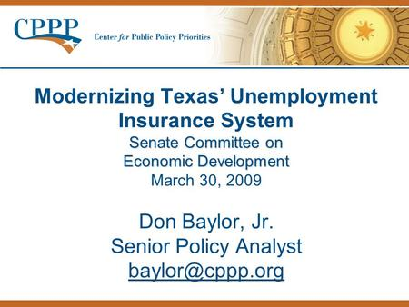 Senate Committee on Economic Development Modernizing Texas' Unemployment Insurance System Senate Committee on Economic Development March 30, 2009 Don Baylor,
