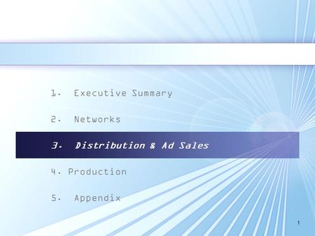 1 1. Executive Summary 2. Networks 3. Distribution & Ad Sales 4. Production 5. Appendix.
