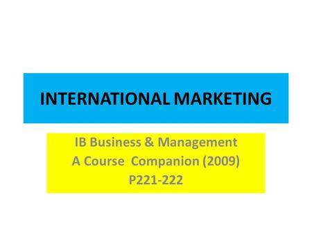 INTERNATIONAL MARKETING IB Business & Management A Course Companion (2009) P221-222.