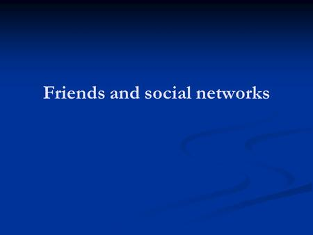 Friends and social networks. Announcements Treat Local and Cosmopolitan Networks Small Worlds (Milgram, Watts) Weak Ties (Granovetter)