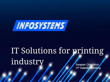 Complete Software Solutions for Publishers, Printers and Packaging Innovative technologies for printing companies Swapan Chaudhuri VP Sales&Marketing.