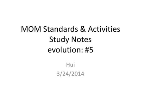 MOM Standards & Activities Study Notes evolution: #5 Hui 3/24/2014.