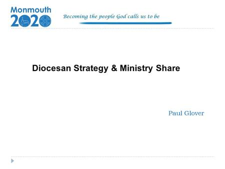 Diocesan Strategy & Ministry Share Paul Glover. Overview of Diocesan Strategy Our strategy is focussed on mission and underpinned by prayer It has evolved.