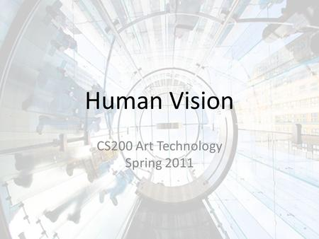 Human Vision CS200 Art Technology Spring 2011. The Retina Contains two types of photoreceptors – Rods – Cones.